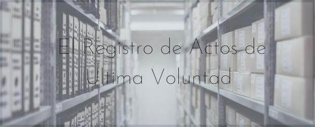 El registro general de actos de última voluntad|TodoSobreHerencias