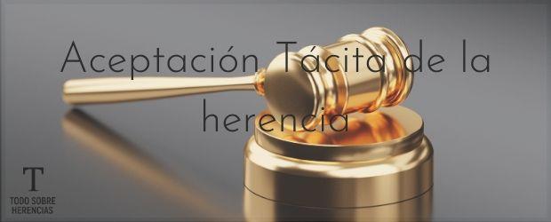 Aceptación tácita de la herencia|TodoSobreHerencias