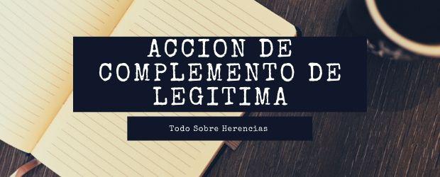 La acción de complemento de la legítima|TodoSobreHerencias