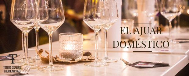 El ajuar doméstico|TodoSobreHerencias