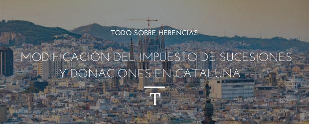 Modificación del Impuesto de Sucesiones y Donaciones en Cataluña.