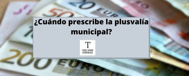 ¿Cuándo prescribe la plusvalía municipal?