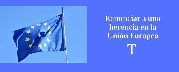 Renunciar a una herencia en la Unión Europea