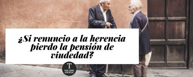 ¿Si renuncio a la herencia pierdo la pensión de viudedad?